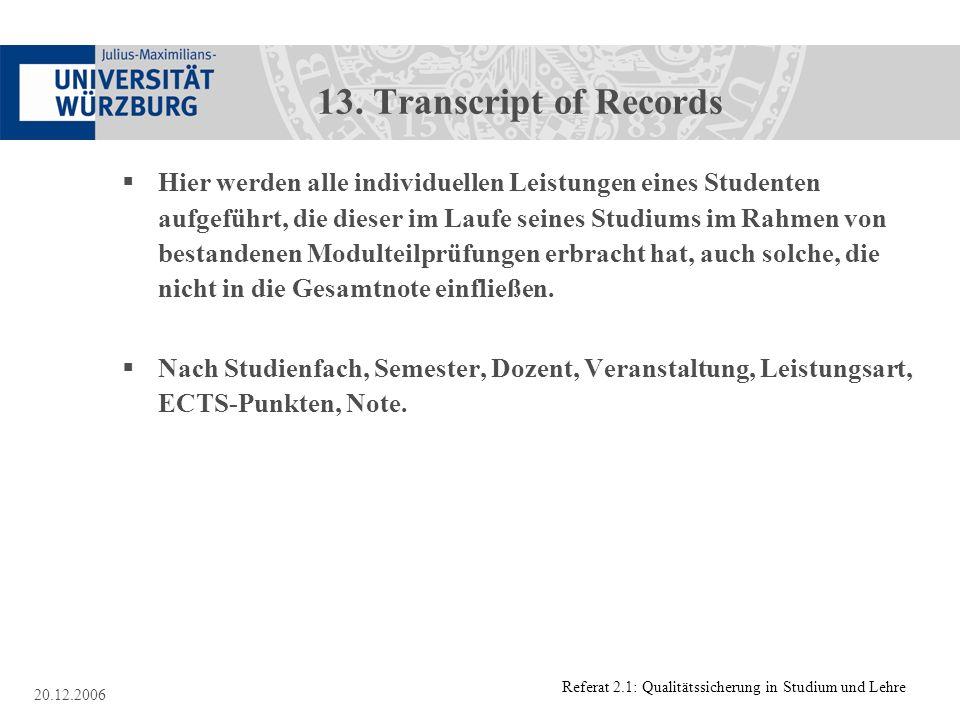 Referat 2.1: Qualitätssicherung in Studium und Lehre 20.12.2006 13. Transcript of Records Hier werden alle individuellen Leistungen eines Studenten au