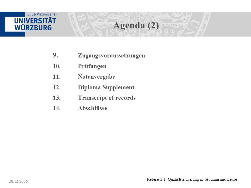 Referat 2.1: Qualitätssicherung in Studium und Lehre 20.12.2006 Agenda (2) 9. Zugangsvoraussetzungen 10.Prüfungen 11.Notenvergabe 12.Diploma Supplemen