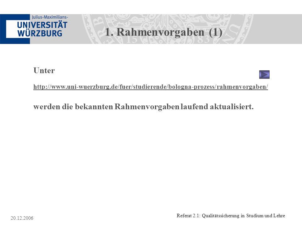 Referat 2.1: Qualitätssicherung in Studium und Lehre 20.12.2006 1. Rahmenvorgaben (1) Unter http://www.uni-wuerzburg.de/fuer/studierende/bologna-proze