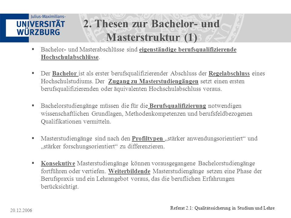 Referat 2.1: Qualitätssicherung in Studium und Lehre 20.12.2006 2. Thesen zur Bachelor- und Masterstruktur (1) Bachelor- und Masterabschlüsse sind eig