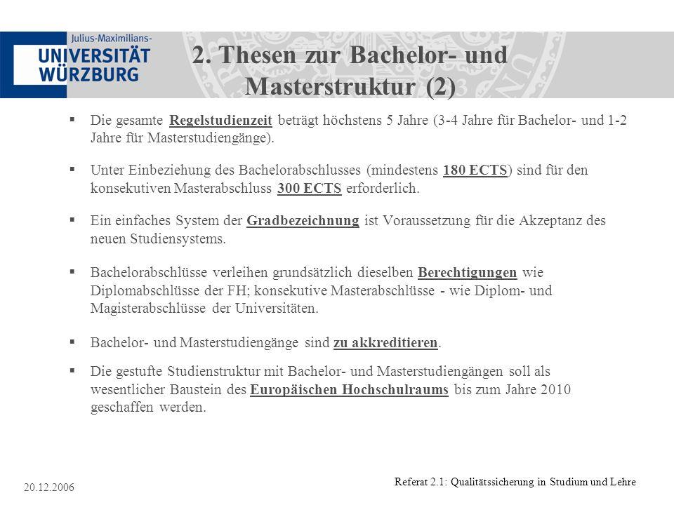 Referat 2.1: Qualitätssicherung in Studium und Lehre 20.12.2006 2. Thesen zur Bachelor- und Masterstruktur (2) Die gesamte Regelstudienzeit beträgt hö