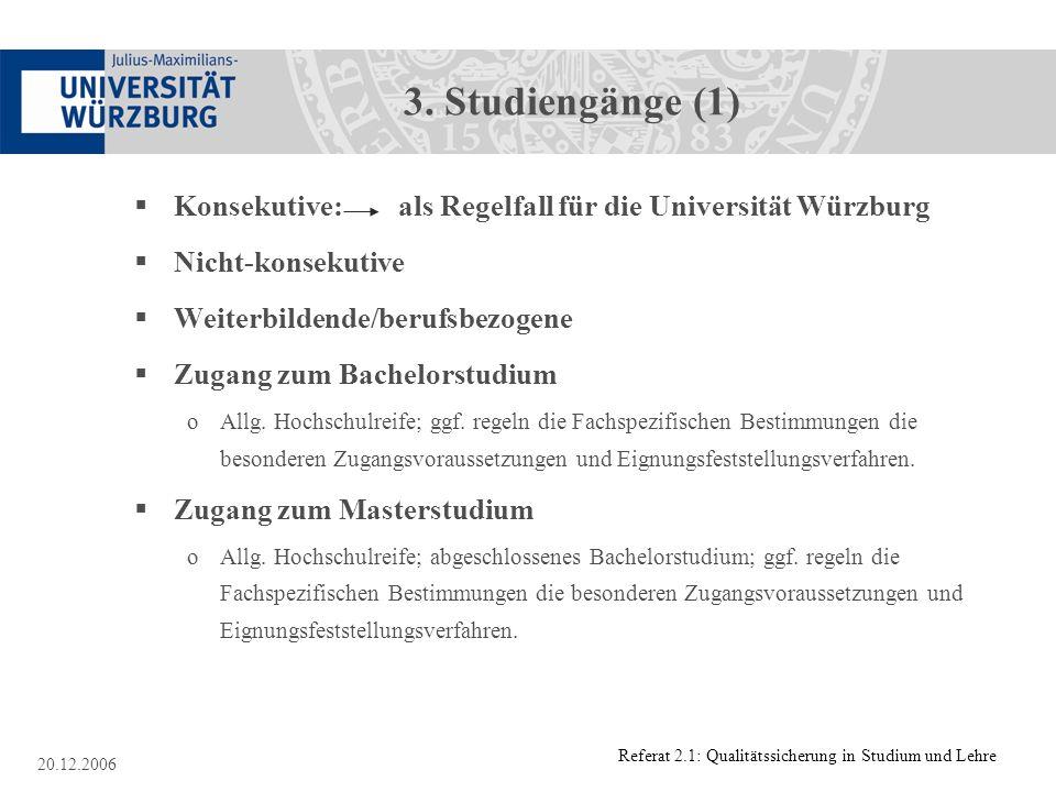 Referat 2.1: Qualitätssicherung in Studium und Lehre 20.12.2006 3. Studiengänge (1) Konsekutive: als Regelfall für die Universität Würzburg Nicht-kons