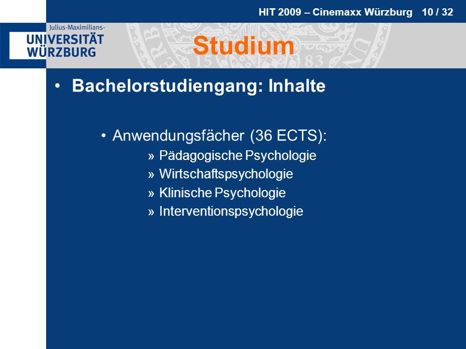HIT 2009 – Cinemaxx Würzburg 10 / 32 Studium Bachelorstudiengang: Inhalte Anwendungsfächer (36 ECTS): »Pädagogische Psychologie »Wirtschaftspsychologi
