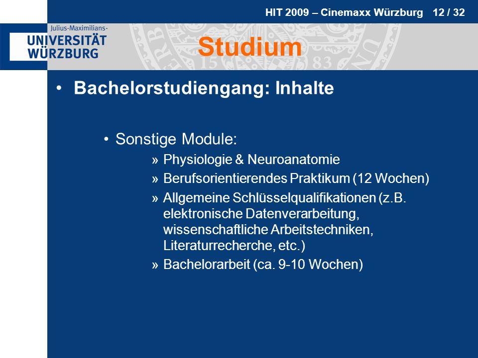 HIT 2009 – Cinemaxx Würzburg 12 / 32 Studium Bachelorstudiengang: Inhalte Sonstige Module: »Physiologie & Neuroanatomie »Berufsorientierendes Praktiku