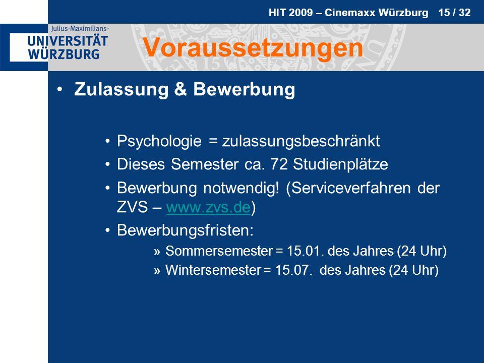 HIT 2009 – Cinemaxx Würzburg 15 / 32 Voraussetzungen Zulassung & Bewerbung Psychologie = zulassungsbeschränkt Dieses Semester ca. 72 Studienplätze Bew