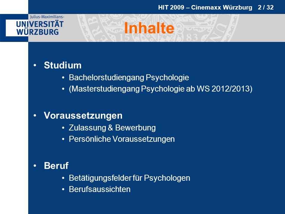 HIT 2009 – Cinemaxx Würzburg 2 / 32 Inhalte Studium Bachelorstudiengang Psychologie (Masterstudiengang Psychologie ab WS 2012/2013) Voraussetzungen Zu