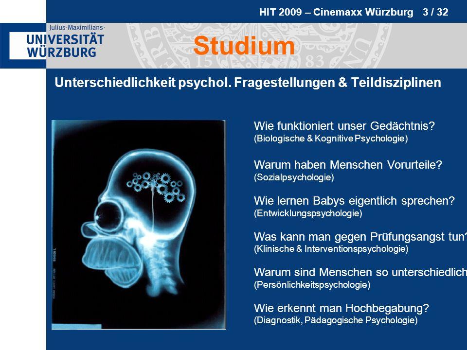 HIT 2009 – Cinemaxx Würzburg 14 / 32 Studium Masterstudiengang Psychologie Ab WS 2012/2013 Baut auf dem Bachelor auf Dauer = 4 Semester Erwerb von 120 ECTS Punkten mehr Wahlmöglichkeiten Voll qualifizierender Abschluss (angestrebter Regelabschluss!)