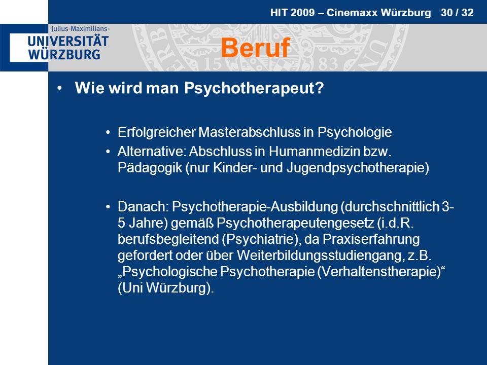 HIT 2009 – Cinemaxx Würzburg 30 / 32 Beruf Wie wird man Psychotherapeut? Erfolgreicher Masterabschluss in Psychologie Alternative: Abschluss in Humanm