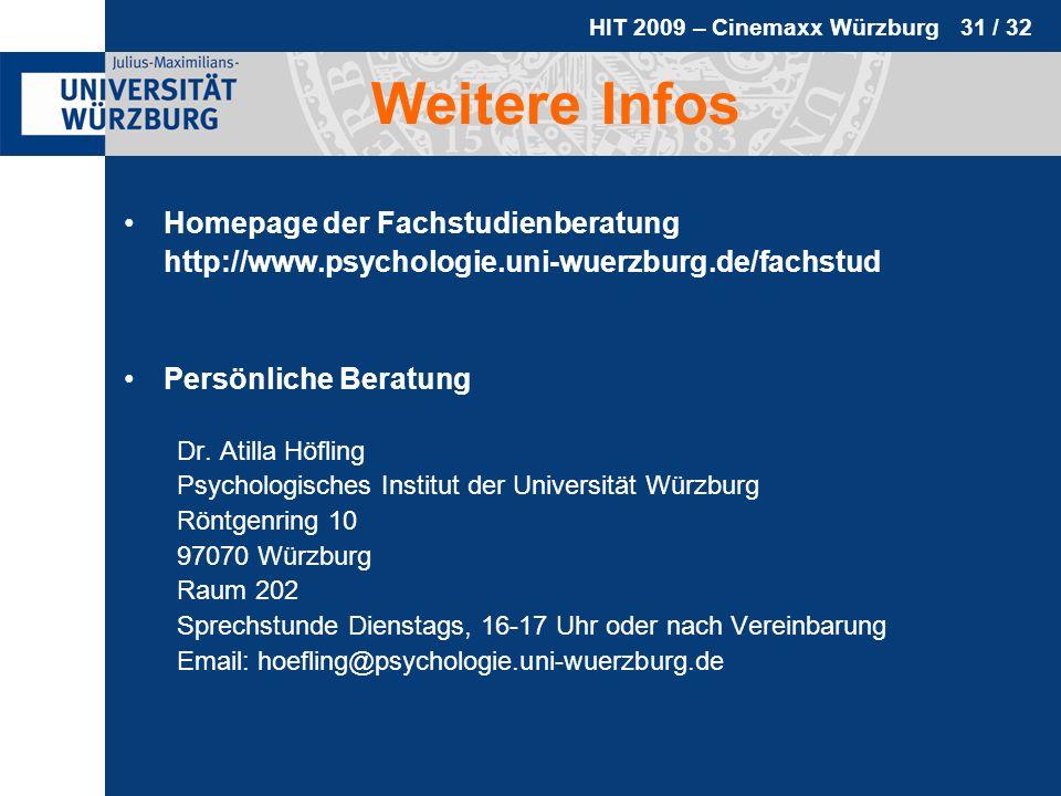 HIT 2009 – Cinemaxx Würzburg 31 / 32 Weitere Infos Homepage der Fachstudienberatung http://www.psychologie.uni-wuerzburg.de/fachstud Persönliche Berat