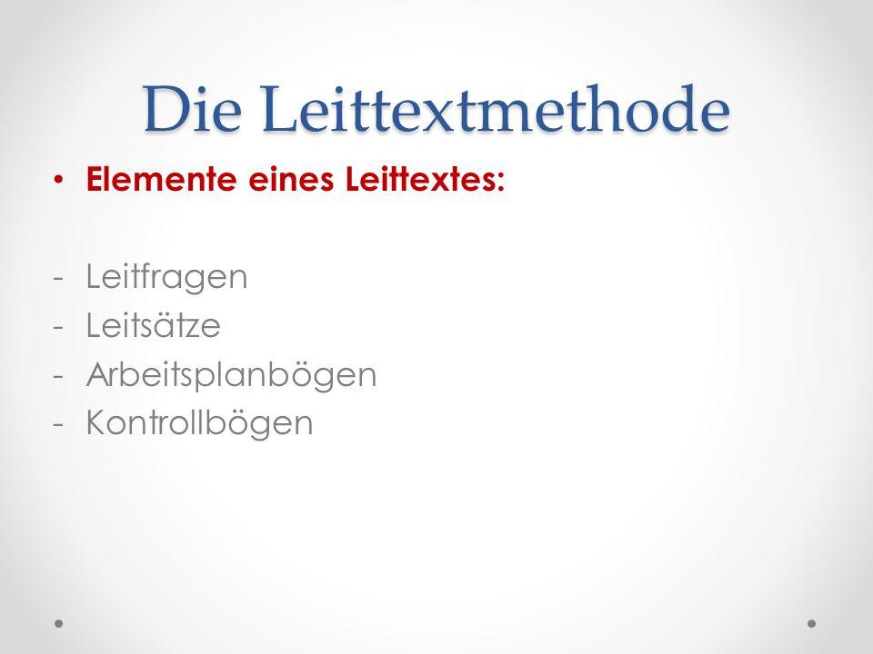 Die Leittextmethode Elemente eines Leittextes: -Leitfragen -Leitsätze -Arbeitsplanbögen -Kontrollbögen