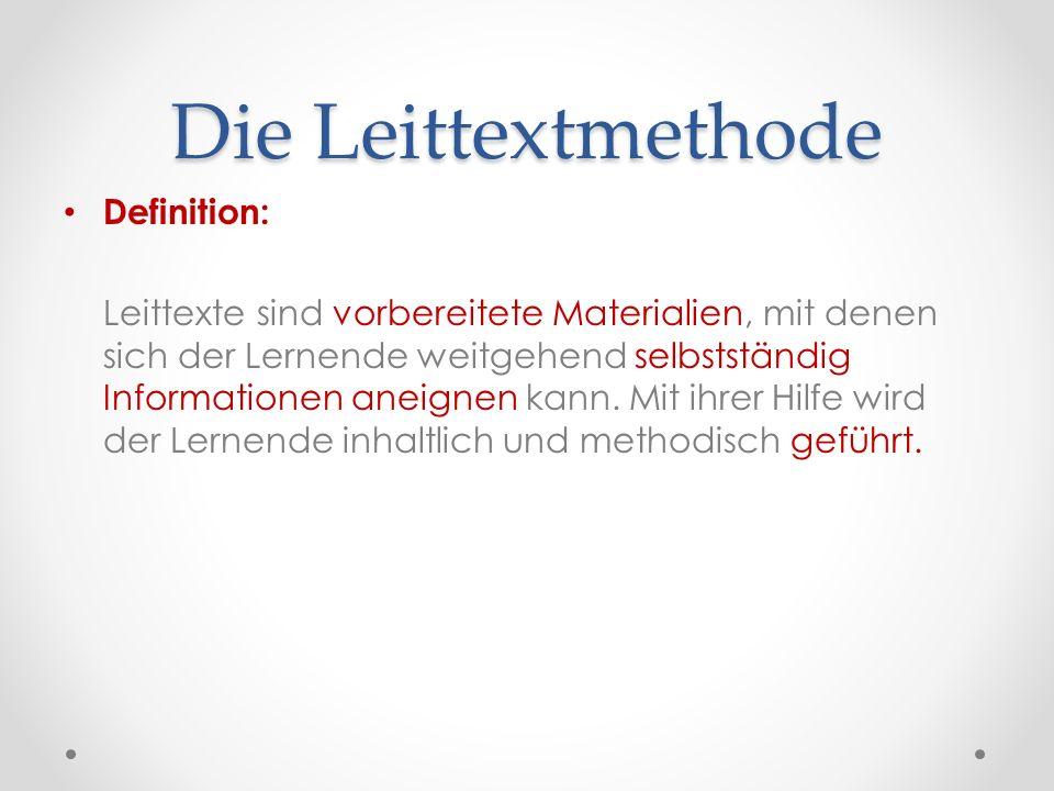 Die Leittextmethode Definition: Leittexte sind vorbereitete Materialien, mit denen sich der Lernende weitgehend selbstständig Informationen aneignen k