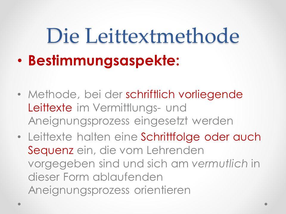 Die Leittextmethode Bestimmungsaspekte: Methode, bei der schriftlich vorliegende Leittexte im Vermittlungs- und Aneignungsprozess eingesetzt werden Le
