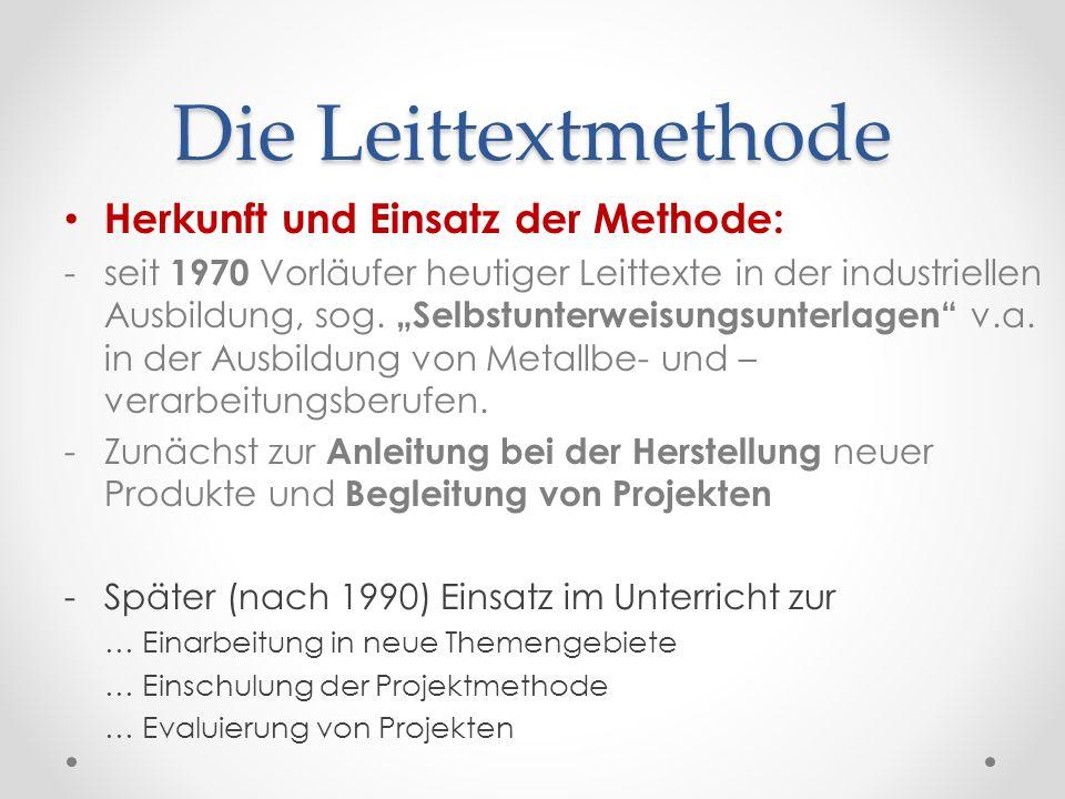 Die Leittextmethode Herkunft und Einsatz der Methode: -seit 1970 Vorläufer heutiger Leittexte in der industriellen Ausbildung, sog. Selbstunterweisung