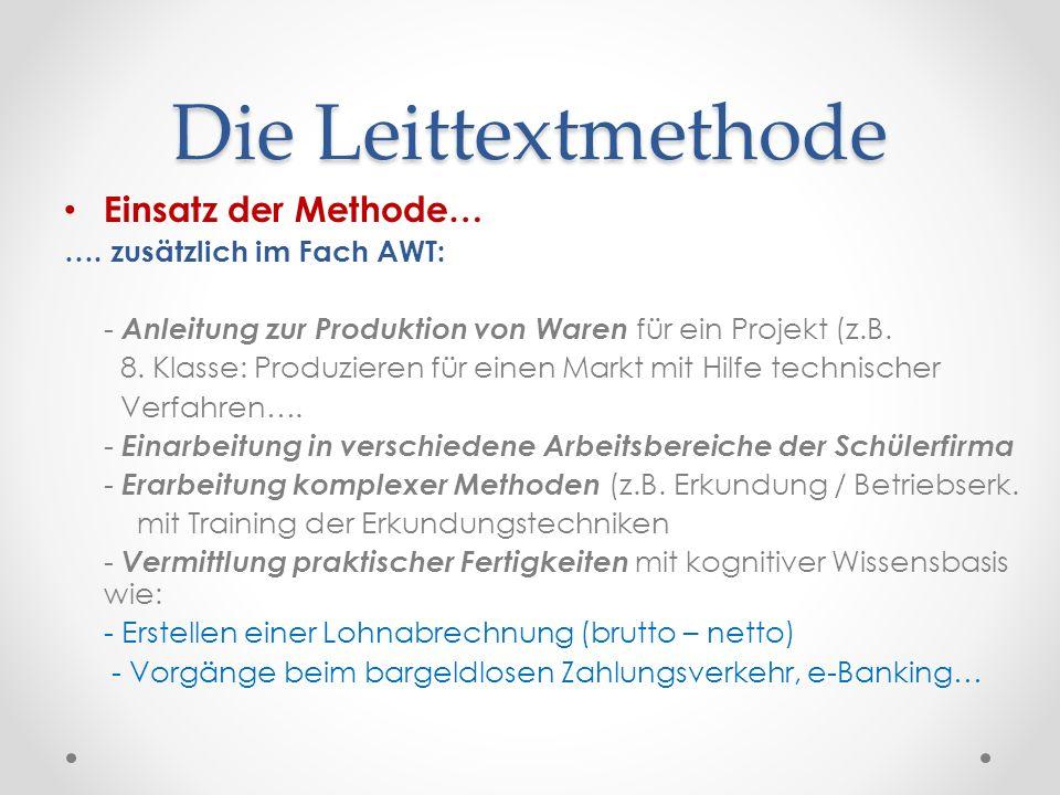Die Leittextmethode Einsatz der Methode… …. zusätzlich im Fach AWT: - Anleitung zur Produktion von Waren für ein Projekt (z.B. 8. Klasse: Produzieren