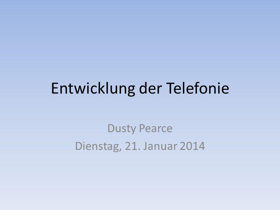 Entwicklung der Telefonie Dusty Pearce Dienstag, 21. Januar 2014