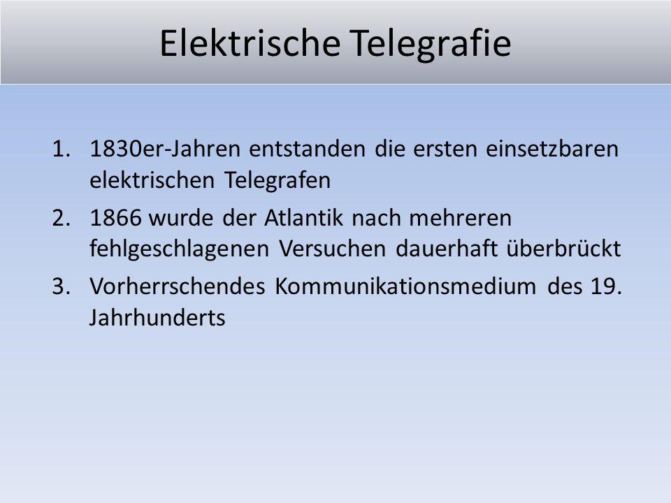 Elektrische Telegrafie 1.1830er-Jahren entstanden die ersten einsetzbaren elektrischen Telegrafen 2.1866 wurde der Atlantik nach mehreren fehlgeschlag