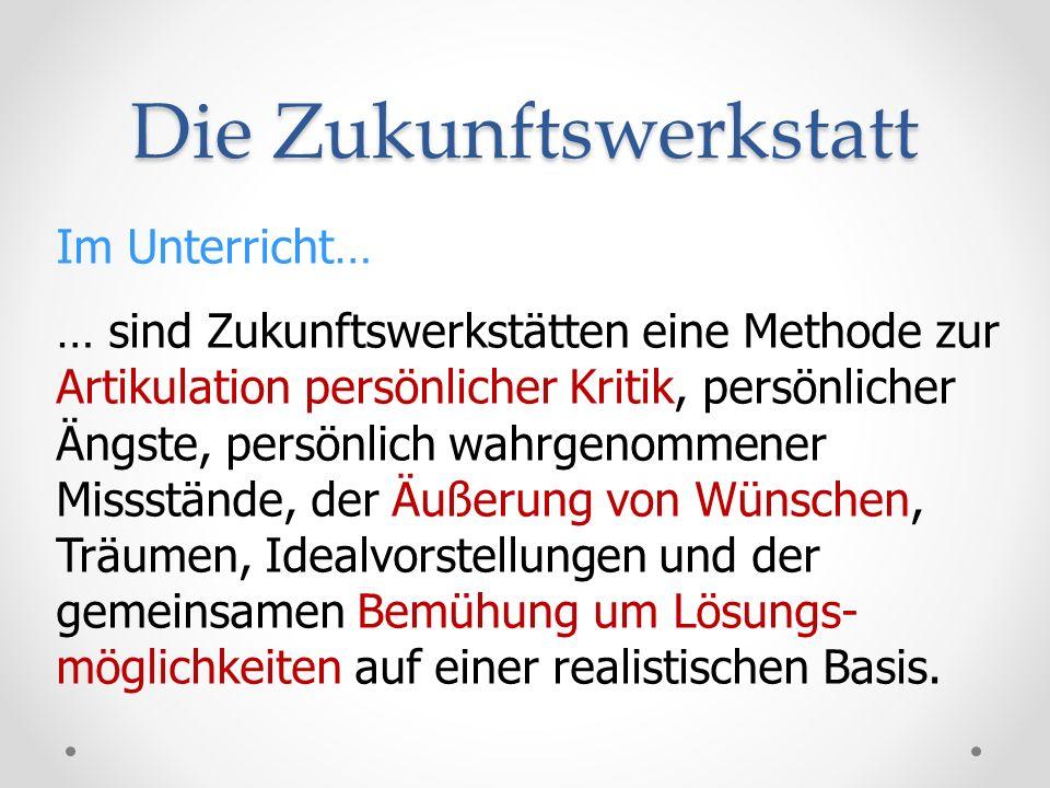 Die Zukunftswerkstatt Geschichtlicher Ursprung: Als Vater der Zukunftswerkstatt gilt der Zukunftsforscher Robert Jungk (1913 – 1994).
