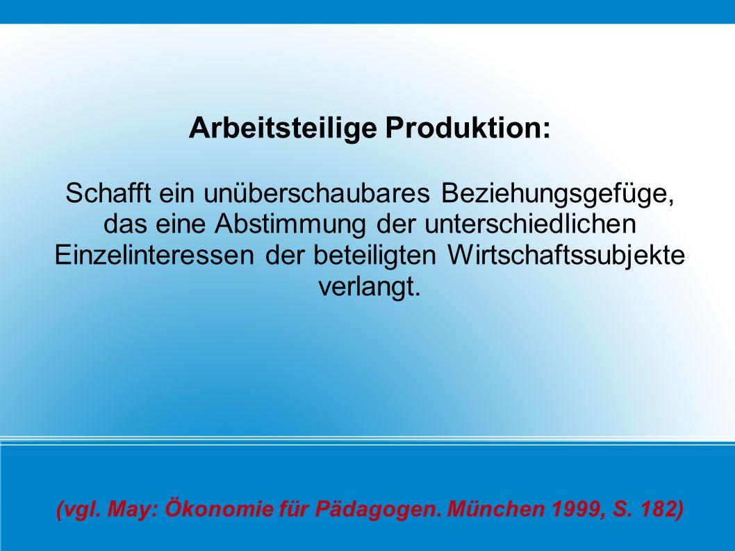 Arbeitsteilige Produktion: Schafft ein unüberschaubares Beziehungsgefüge, das eine Abstimmung der unterschiedlichen Einzelinteressen der beteiligten W