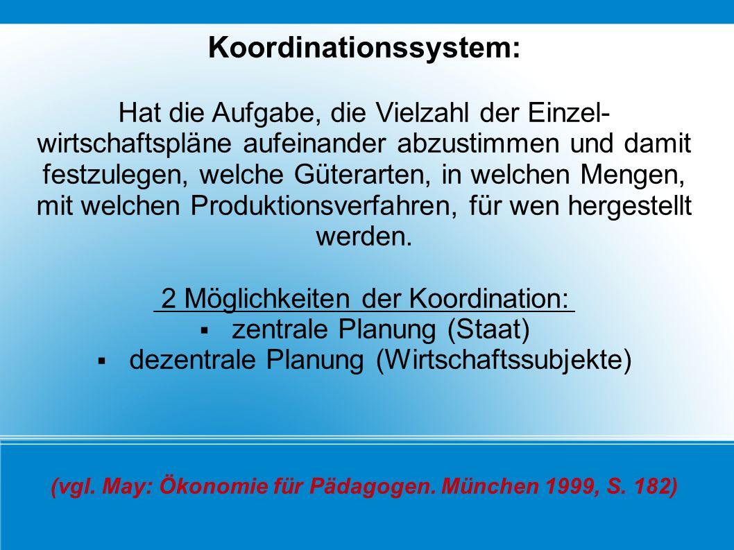 Koordinationssystem: Hat die Aufgabe, die Vielzahl der Einzel- wirtschaftspläne aufeinander abzustimmen und damit festzulegen, welche Güterarten, in w