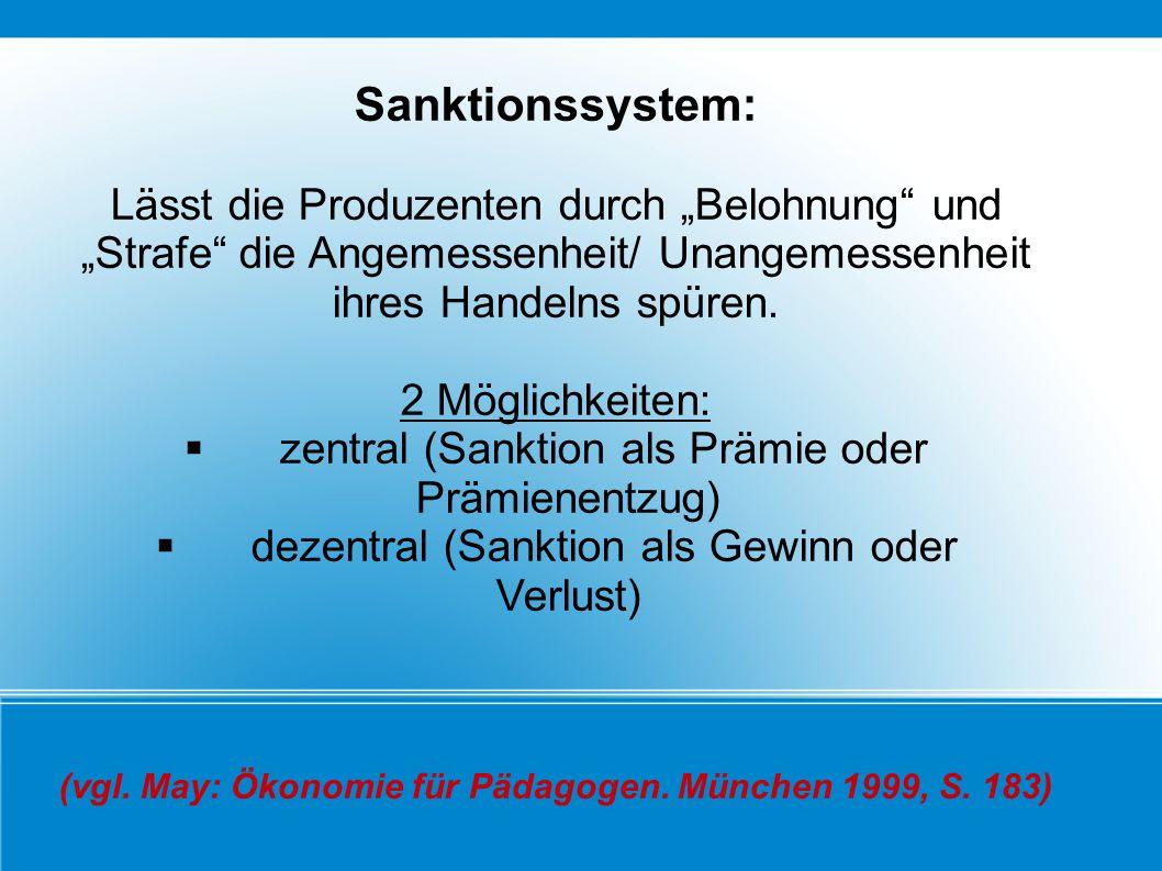Sanktionssystem: Lässt die Produzenten durch Belohnung und Strafe die Angemessenheit/ Unangemessenheit ihres Handelns spüren. 2 Möglichkeiten: zentral