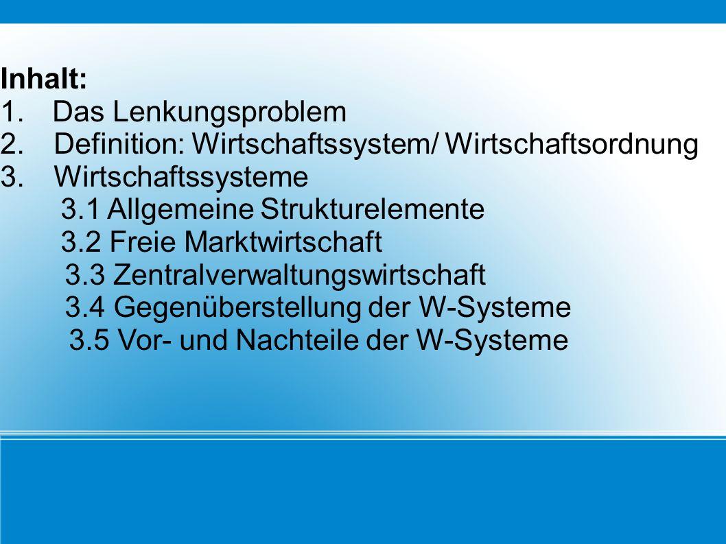 Inhalt: 1. Das Lenkungsproblem 2. Definition: Wirtschaftssystem/ Wirtschaftsordnung 3. Wirtschaftssysteme 3.1 Allgemeine Strukturelemente 3.2 Freie Ma