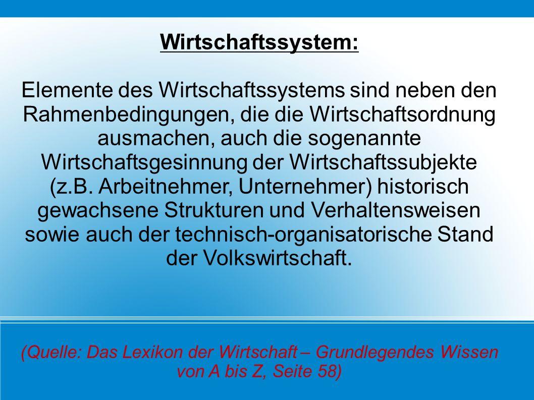 Wirtschaftssystem: Elemente des Wirtschaftssystems sind neben den Rahmenbedingungen, die die Wirtschaftsordnung ausmachen, auch die sogenannte Wirtsch