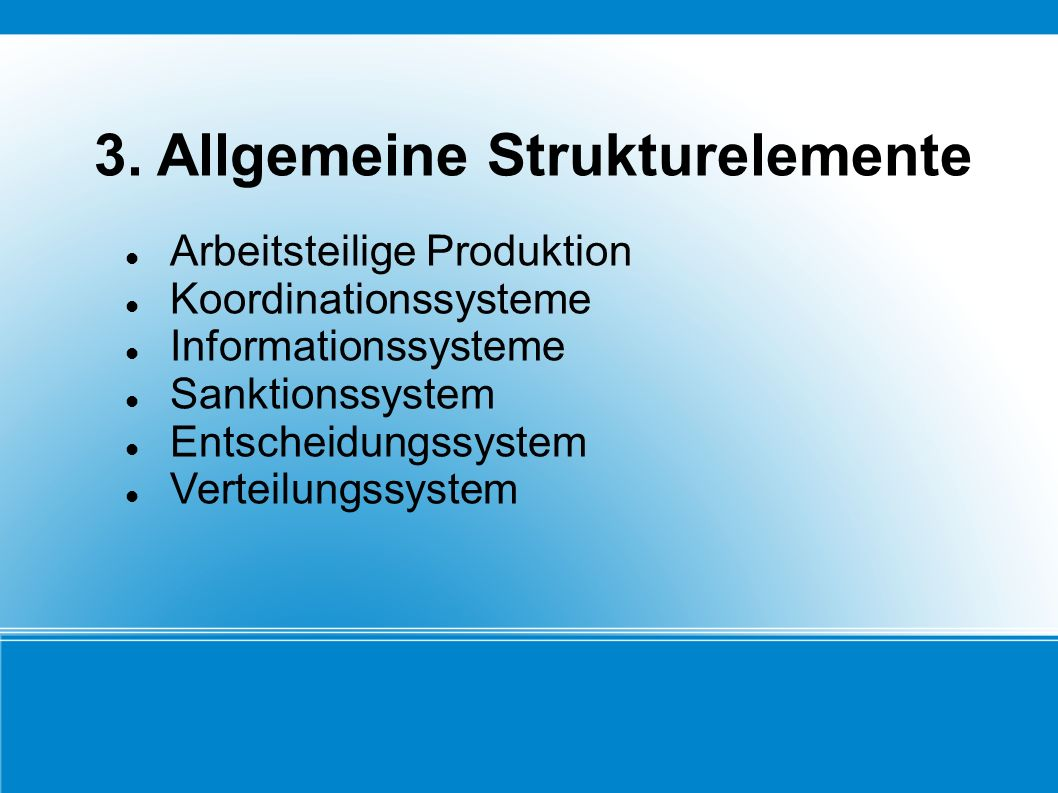 3. Allgemeine Strukturelemente Arbeitsteilige Produktion Koordinationssysteme Informationssysteme Sanktionssystem Entscheidungssystem Verteilungssyste