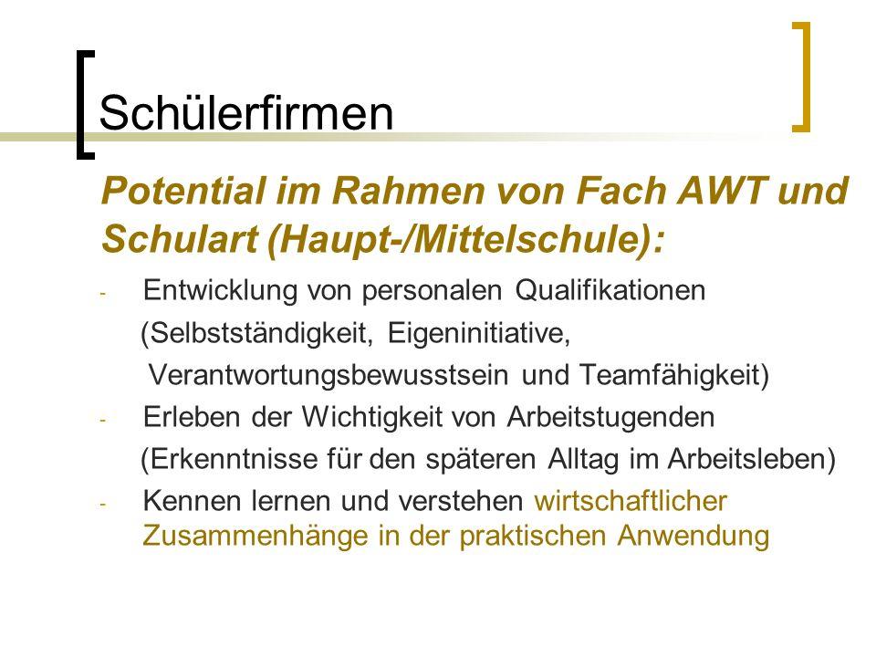 Schülerfirmen Potential im Rahmen von Fach AWT und Schulart (Haupt-/Mittelschule): - Entwicklung von personalen Qualifikationen (Selbstständigkeit, Ei