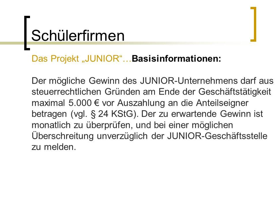 Schülerfirmen Das Projekt JUNIOR…Basisinformationen: Der mögliche Gewinn des JUNIOR-Unternehmens darf aus steuerrechtlichen Gründen am Ende der Geschä