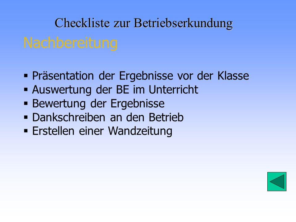 Checkliste zur Betriebserkundung Nachbereitung Präsentation der Ergebnisse vor der Klasse Auswertung der BE im Unterricht Bewertung der Ergebnisse Dan