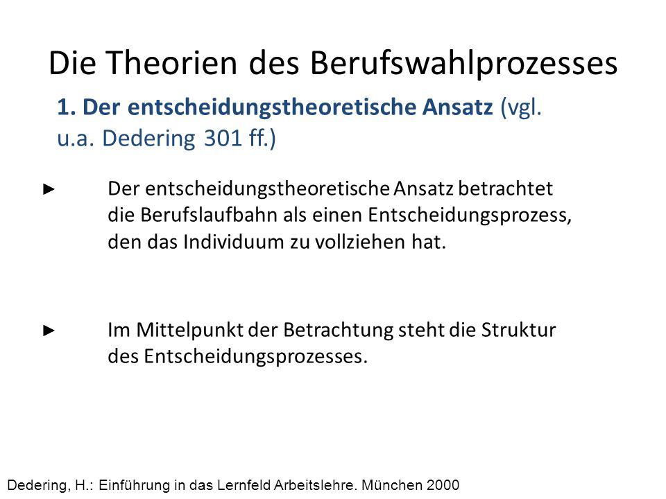 Die Theorien des Berufswahlprozesses 1. Der entscheidungstheoretische Ansatz (vgl. u.a. Dedering 301 ff.) Der entscheidungstheoretische Ansatz betrach