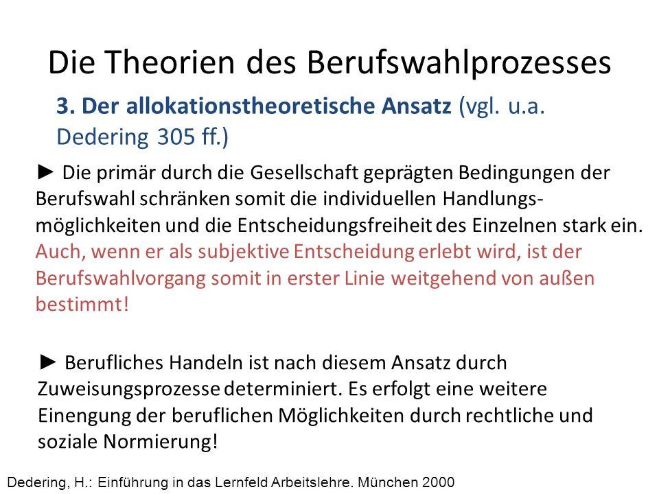 Die Theorien des Berufswahlprozesses 3. Der allokationstheoretische Ansatz (vgl. u.a. Dedering 305 ff.) Dedering, H.: Einführung in das Lernfeld Arbei