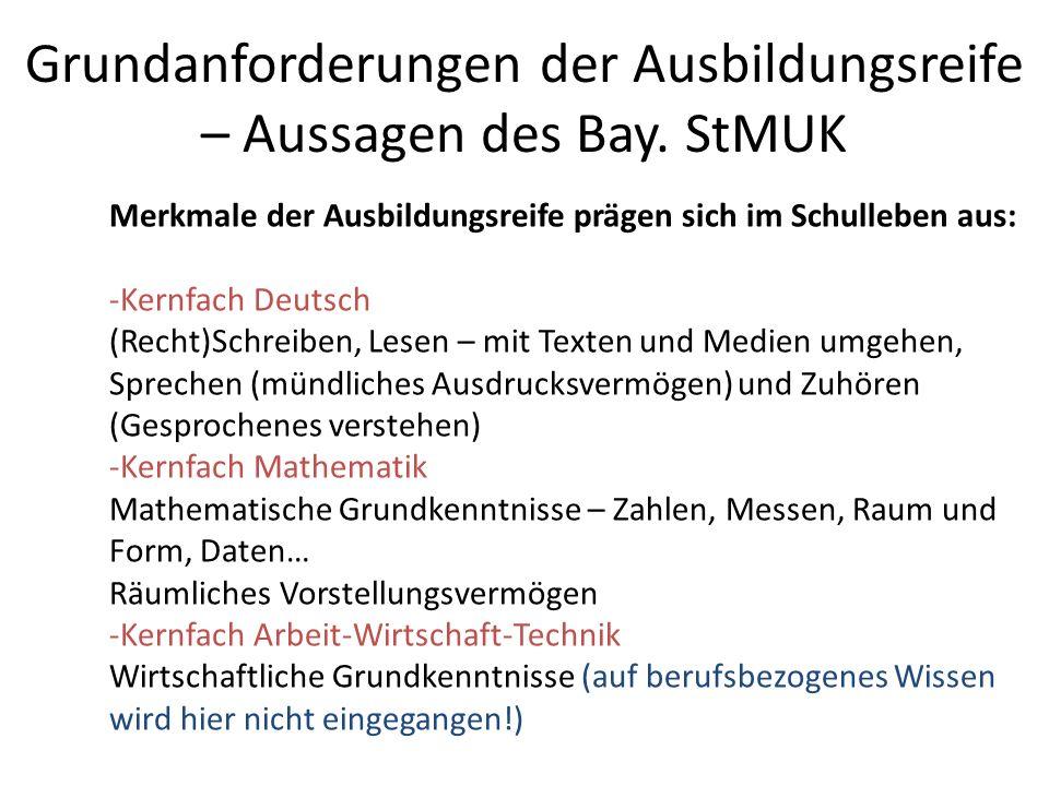Grundanforderungen der Ausbildungsreife – Aussagen des Bay. StMUK Merkmale der Ausbildungsreife prägen sich im Schulleben aus: -Kernfach Deutsch (Rech