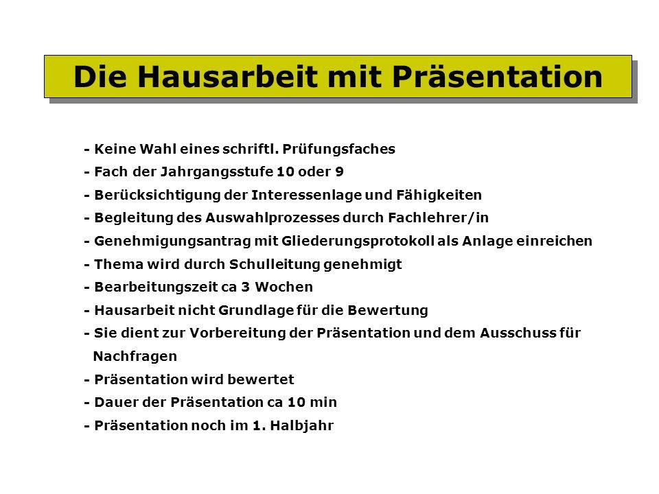 Die Hausarbeit mit Präsentation - Keine Wahl eines schriftl. Prüfungsfaches - Fach der Jahrgangsstufe 10 oder 9 - Berücksichtigung der Interessenlage