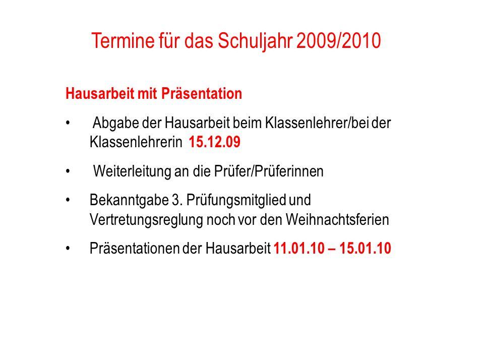 Termine für das Schuljahr 2009/2010 Hausarbeit mit Präsentation Abgabe der Hausarbeit beim Klassenlehrer/bei der Klassenlehrerin 15.12.09 Weiterleitun