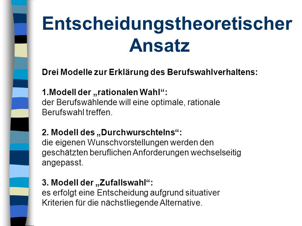 Entscheidungstheoretischer Ansatz Drei Modelle zur Erklärung des Berufswahlverhaltens: 1.Modell der rationalen Wahl: der Berufswählende will eine opti