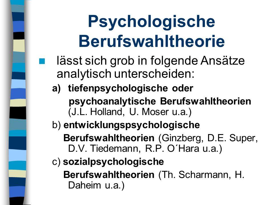 Psychologische Berufswahltheorie lässt sich grob in folgende Ansätze analytisch unterscheiden: a)tiefenpsychologische oder psychoanalytische Berufswah