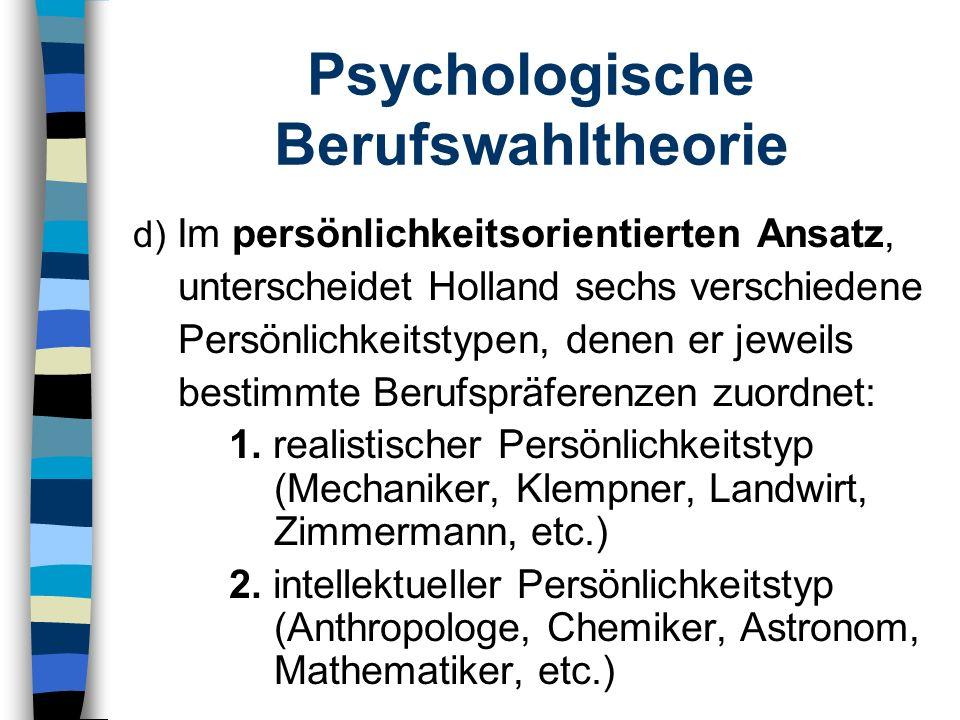 Psychologische Berufswahltheorie d) Im persönlichkeitsorientierten Ansatz, unterscheidet Holland sechs verschiedene Persönlichkeitstypen, denen er jew