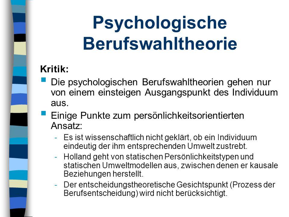 Psychologische Berufswahltheorie Kritik: Die psychologischen Berufswahltheorien gehen nur von einem einsteigen Ausgangspunkt des Individuum aus. Einig