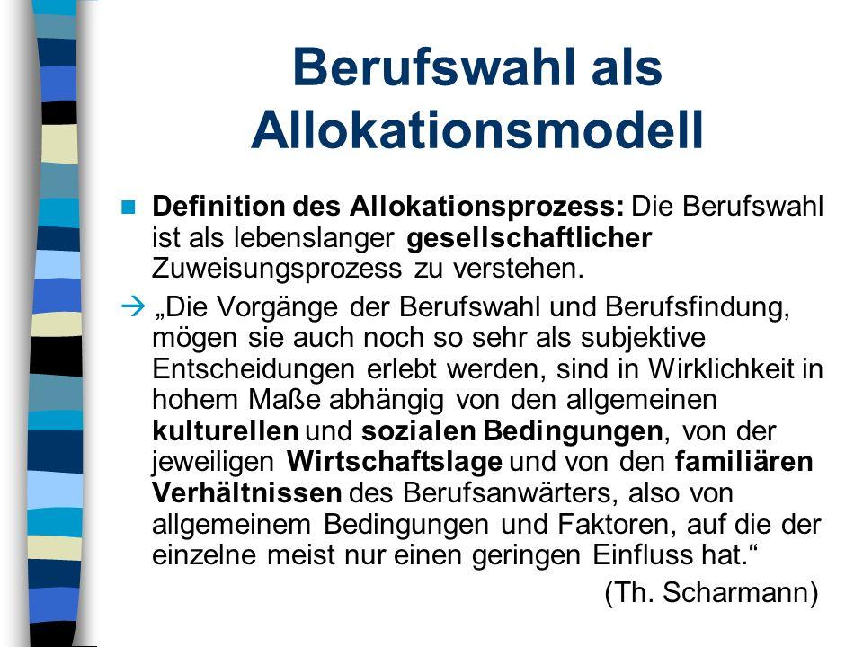 Berufswahl als Allokationsmodell Definition des Allokationsprozess: Die Berufswahl ist als lebenslanger gesellschaftlicher Zuweisungsprozess zu verste