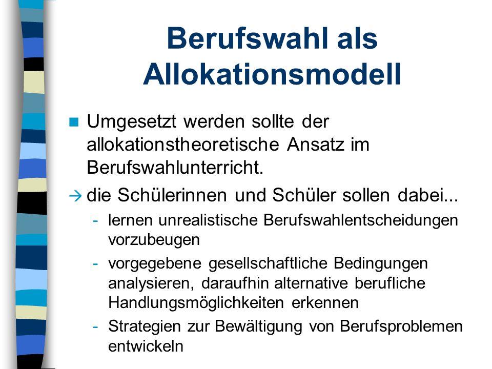 Berufswahl als Allokationsmodell Umgesetzt werden sollte der allokationstheoretische Ansatz im Berufswahlunterricht. die Schülerinnen und Schüler soll