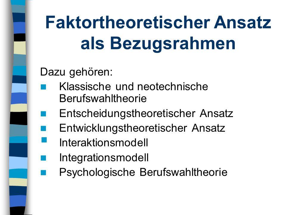 Faktortheoretischer Ansatz als Bezugsrahmen Dazu gehören: Klassische und neotechnische Berufswahltheorie Entscheidungstheoretischer Ansatz Entwicklung