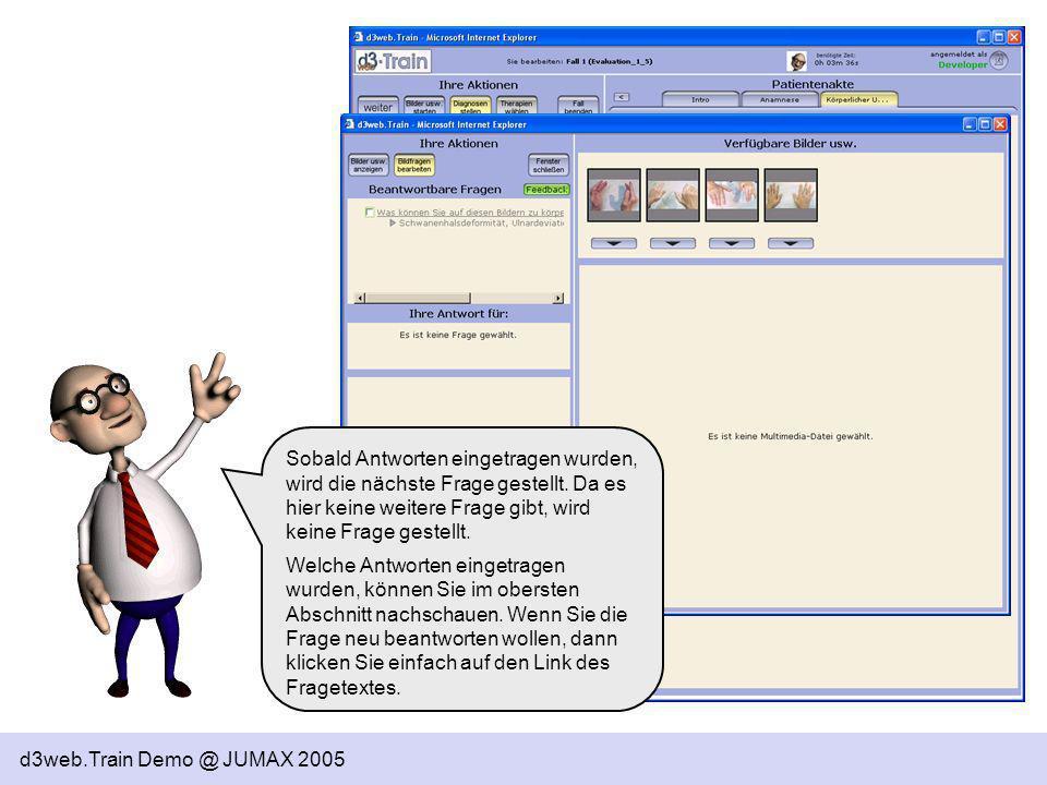 d3web.Train Demo @ JUMAX 2005 Sobald Antworten eingetragen wurden, wird die nächste Frage gestellt. Da es hier keine weitere Frage gibt, wird keine Fr