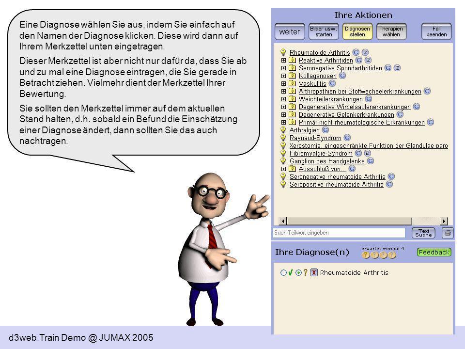 d3web.Train Demo @ JUMAX 2005 Eine Diagnose wählen Sie aus, indem Sie einfach auf den Namen der Diagnose klicken. Diese wird dann auf Ihrem Merkzettel