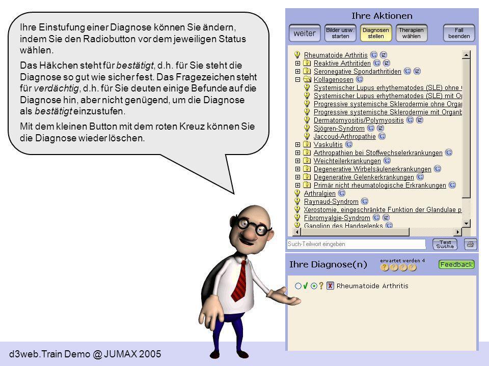 d3web.Train Demo @ JUMAX 2005 Ihre Einstufung einer Diagnose können Sie ändern, indem Sie den Radiobutton vor dem jeweiligen Status wählen. Das Häkche