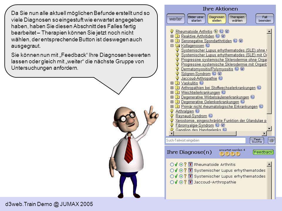 d3web.Train Demo @ JUMAX 2005 Da Sie nun alle aktuell möglichen Befunde erstellt und so viele Diagnosen so eingestuft wie erwartet angegeben haben, ha