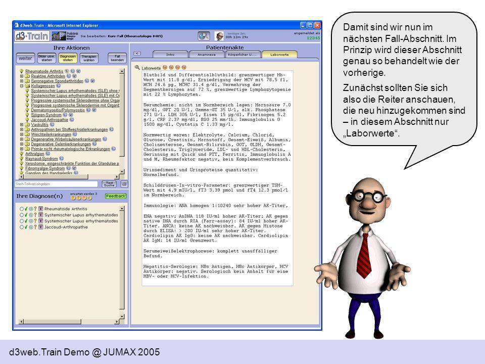 d3web.Train Demo @ JUMAX 2005 Damit sind wir nun im nächsten Fall-Abschnitt. Im Prinzip wird dieser Abschnitt genau so behandelt wie der vorherige. Zu