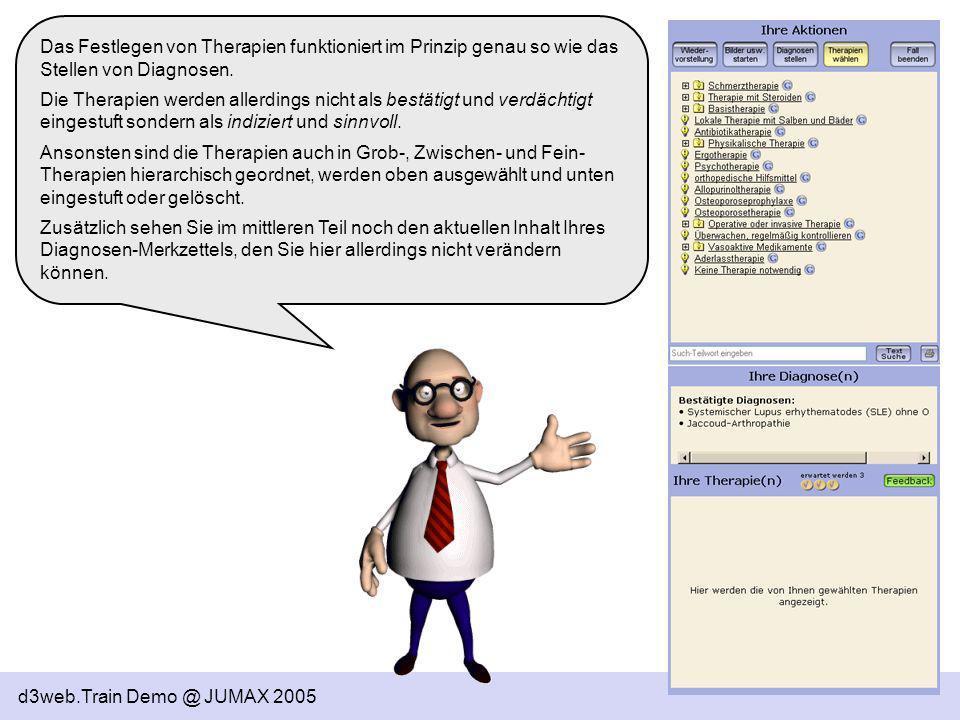 d3web.Train Demo @ JUMAX 2005 Das Festlegen von Therapien funktioniert im Prinzip genau so wie das Stellen von Diagnosen. Die Therapien werden allerdi