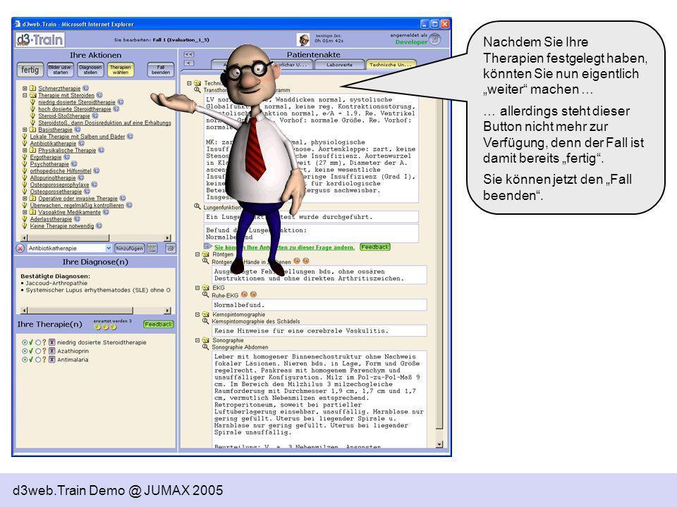 d3web.Train Demo @ JUMAX 2005 Nachdem Sie Ihre Therapien festgelegt haben, könnten Sie nun eigentlich weiter machen … … allerdings steht dieser Button