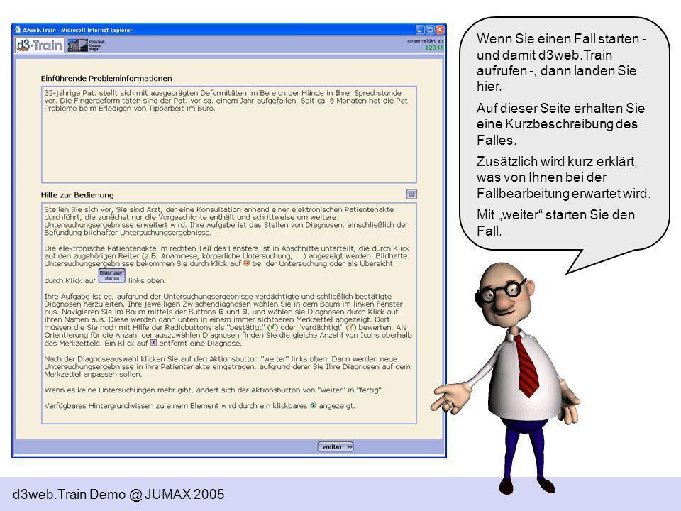 d3web.Train Demo @ JUMAX 2005 Wenn Sie einen Fall starten - und damit d3web.Train aufrufen -, dann landen Sie hier. Auf dieser Seite erhalten Sie eine